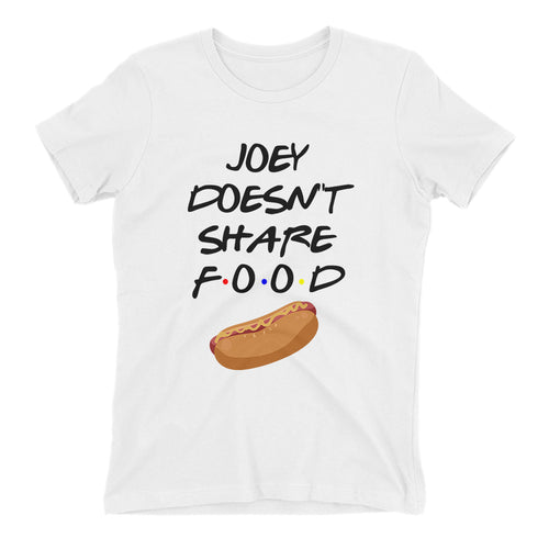 Joey doesn't share food T shirt Friends T shirt White Cotton T shirt for women