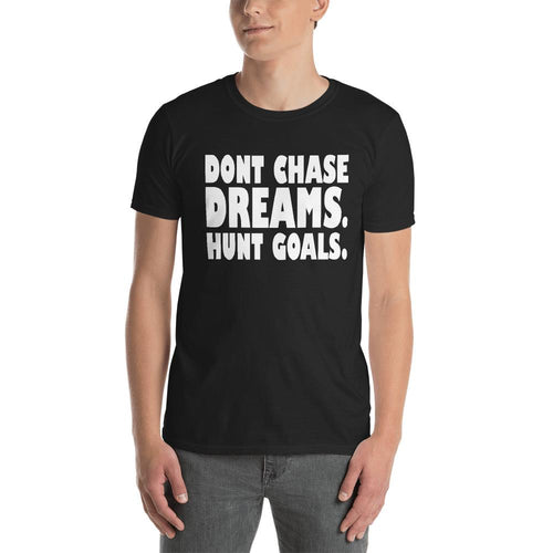 Dont Chase Dream, Hunt Goals T Shirt Black Inspirational Quote T Shirt for Men - Dafakar