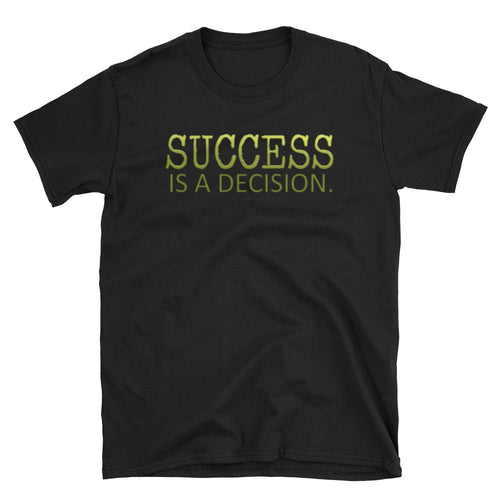 Success Is A Decision T Shirt Encouraging Quotes T Shirts for Women - Dafakar