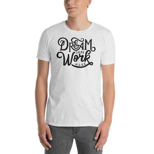 Dream Less Work More T Shirt Motivational Saying T Shirt for Men