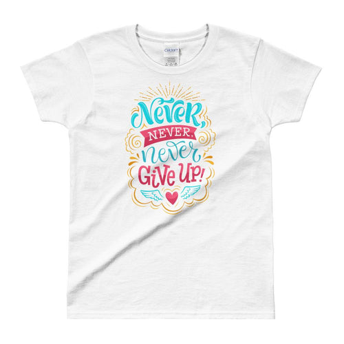 Never Give Up T Shirt White Never Give Up T Shirt for Women - Dafakar