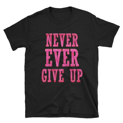 Never Ever Give Up T Shirt Black Encouraging Words T Shirt for Women - Dafakar