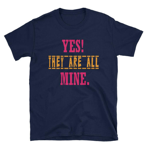 Yes They Are All Mine T Shirt Navy Funny Mom T Shirt - Dafakar