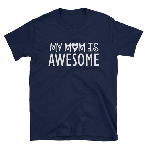My Mom is Awesome T Shirt Navy Unisex Gift for Mom T Shirt Mama T Shirt - Dafakar