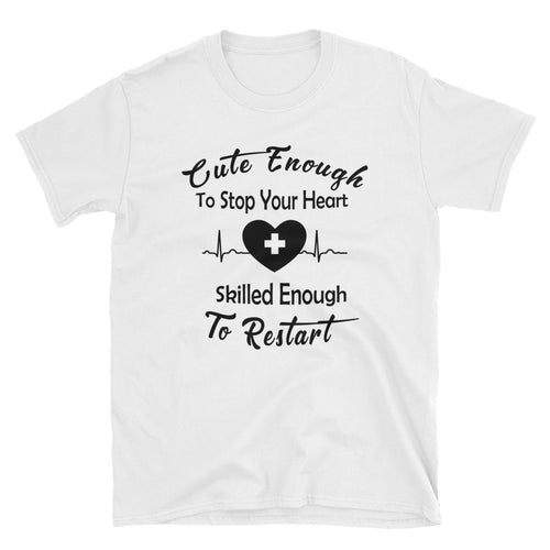 Cute Enough to Stop Your Heart White Skilled Enough To Restart T Shirt for Lady Doctors Medical Students Nurses