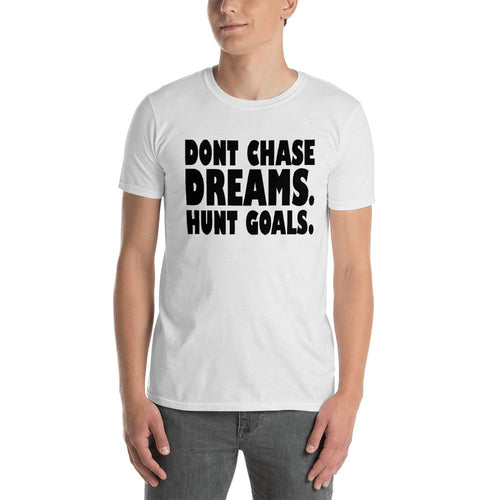 Dont Chase Dream, Hunt Goals T Shirt White Inspirational Quote T Shirt for Men - Dafakar