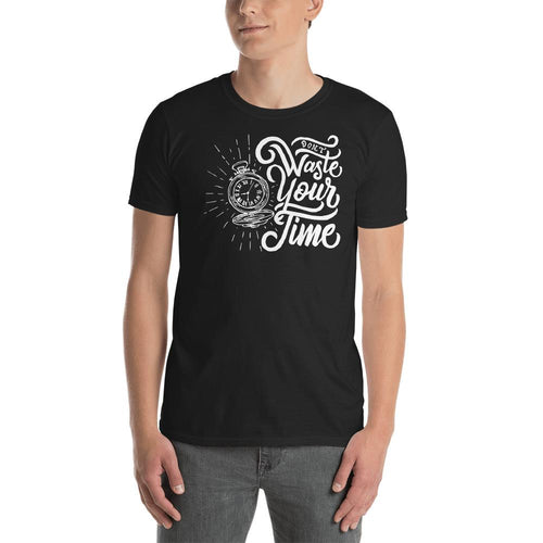 Dont Waste Your Time T Shirt Black Value Your Time Saying T Shirt for Men