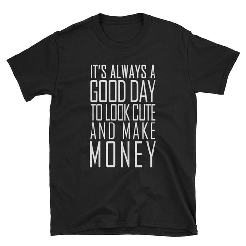 Its Always Good A Good Day To Look Cute And Make Money T Shirts Black Women empowerment Shirt - Dafakar