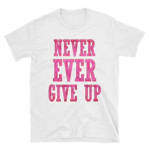 Never Ever Give Up T Shirt White Encouraging Words T Shirt for Women - Dafakar