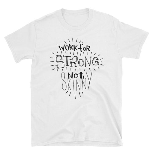 Work For Strong Not Skinny T-Shirt Inspirational Quotes for Women & Girls Tee Shirt - Dafakar
