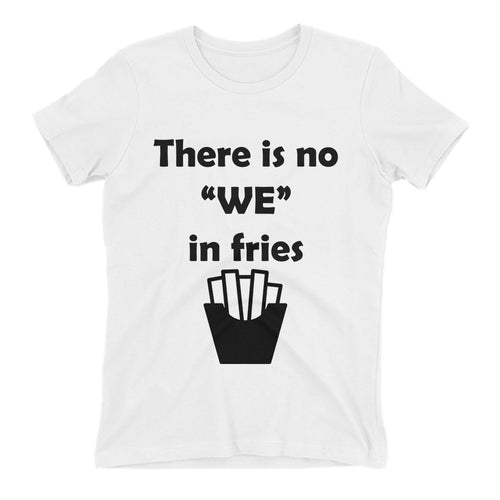 No we in Fries T shirt White Food T shirt Cotton Short-sleeve T shirt for women