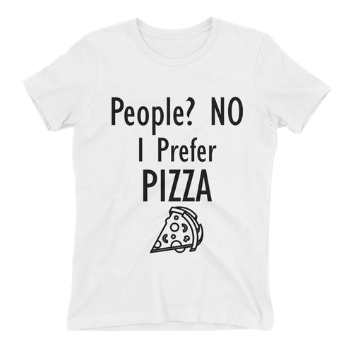 I Prefer Pizza T shirt Food T shirt White Cotton Foodies T shirt for women
