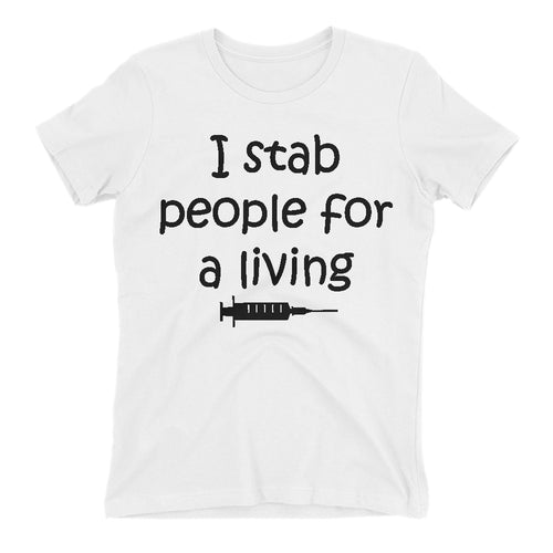 Stab People for a living T shirt Doctor T shirt Short-sleeve White Cotton T shirt for Lady Doctor