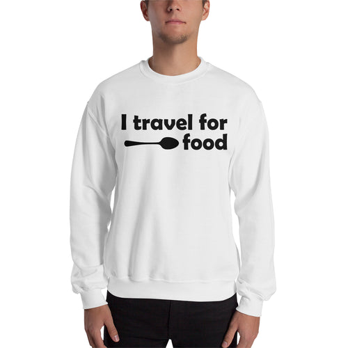 I Travel For Food Sweatshirt Foodies Sweatshirt White Cotton Sweatshirt for men