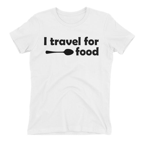 I Travel For Food T shirt Foodies T shirt White Cotton T shirt for women
