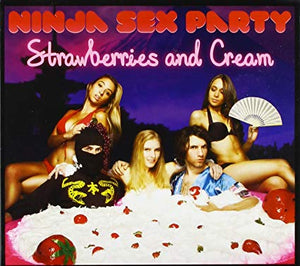 Ninja Sex Party - Strawberries & Cream CD
