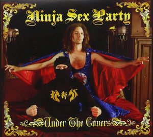 Ninja Sex Party - Under The Covers CD