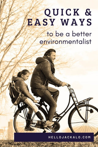 quick and easy ways to be a better environmentalist