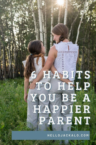 6 habits to help you be a happier parent