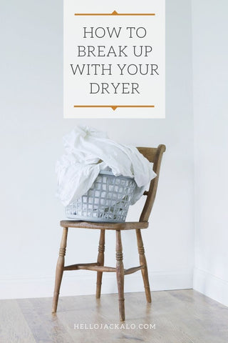 how to break up with your dryer