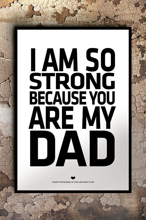 I am so strong because you are my DAD