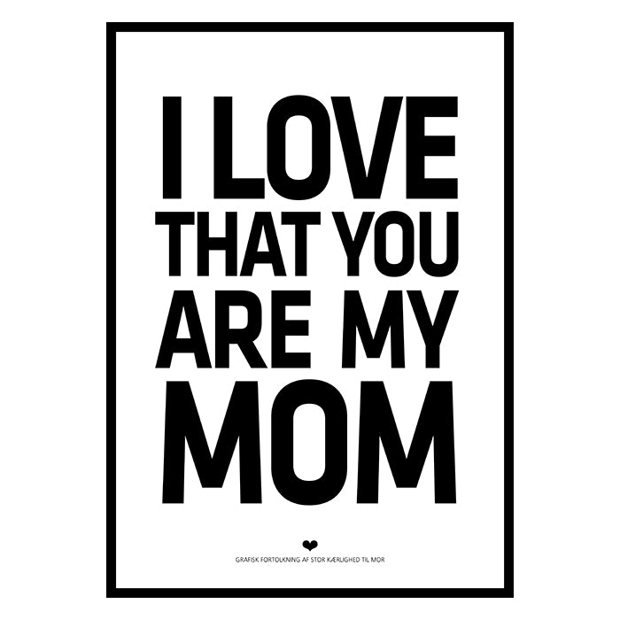 I love that you are my MOM
