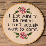 """I just want to be invited. I don't want to come."" Cross Stitch Pattern"