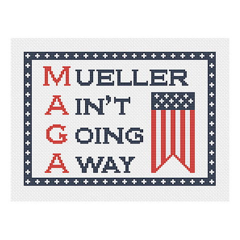 MAGA: Mueller Ain't Going Away Sarcastic Political Cross Stitch Pattern