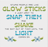 Stupid People are Like Glow Sticks Cross Stitch Pattern