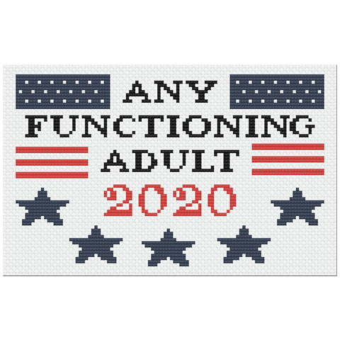 Any Functioning Adult 2020 Sarcastic Political Cross Stitch Pattern