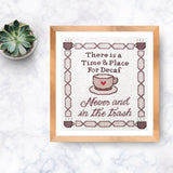 Time and Place for Decaf: Never and In the Trash Cross Stitch Pattern