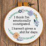 """I think I'm emotionally constipated. I haven't given a shit for weeks"" Sampler Cross Stitch Pattern"