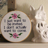 I Just Want To Be Invited. I don't want to Come Cross Stitch Pattern