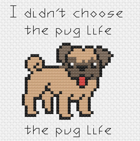 I didn't choose the pug life, the pug life chose me Cross Stitch Pattern