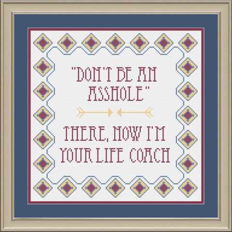 Don't be an asshole: There now I'm your life coach Snarky Cross Stitch Pattern