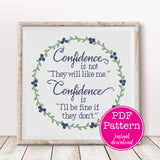Confidence is Not They Will Like Me, I'll be Fine if They Don't Cross Stitch Pattern