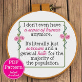 """I don't have a sense of humor anymore. It's literally just sarcasm & general hate for the rest of population"" Sarcastic Cross Stitch Pattern"