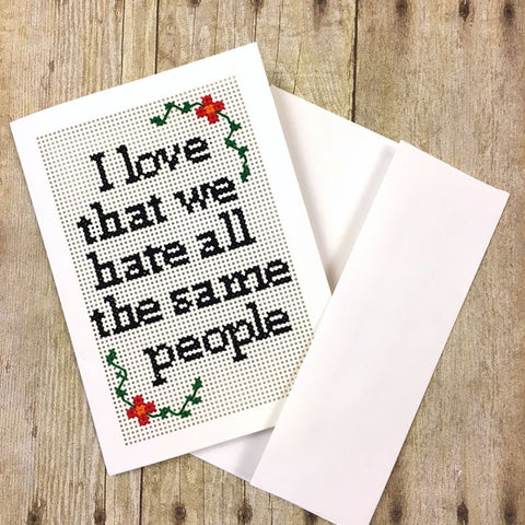 I Love That We Hate All The Same People Cross Stitch Card Kit | Make Your Own Funny Friendship Greeting Card | Sarcastic DIY Stitchable Card