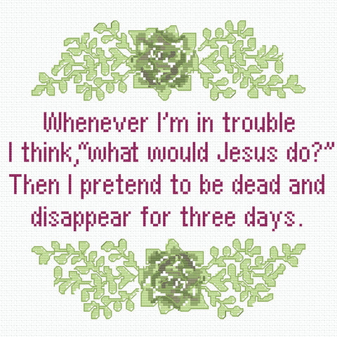 What Would Jesus Do? Pretend to Be Dead & Disappear for 3 Days Cross Stitch Pattern