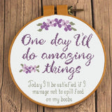 """One Day I'll do amazing things. Today I'll be satisfied if I don't spill food on my boobs"" Cross Stitch Pattern"