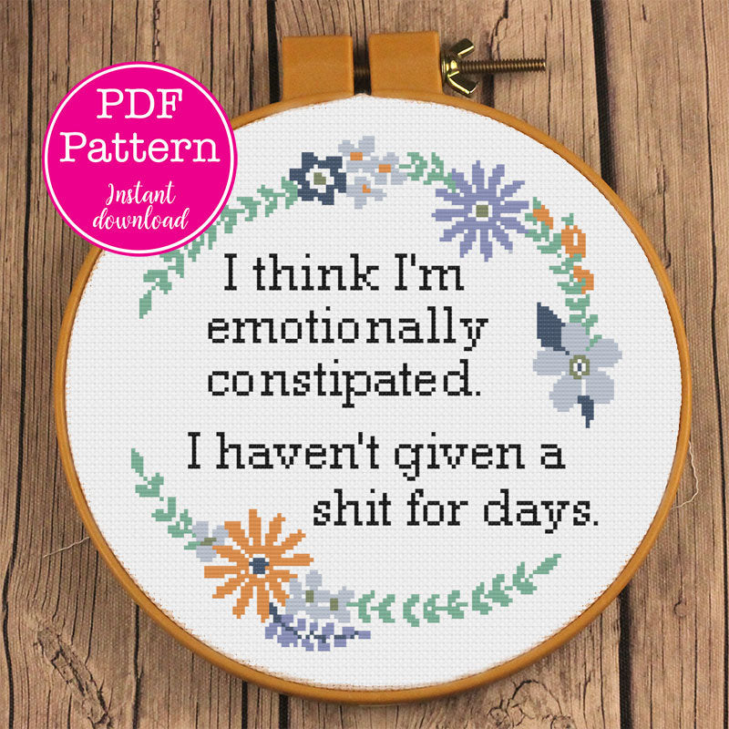 Emotionally Constipated: Haven't given a sh-t for days Sarcastic Floral Cross Stitch  Design