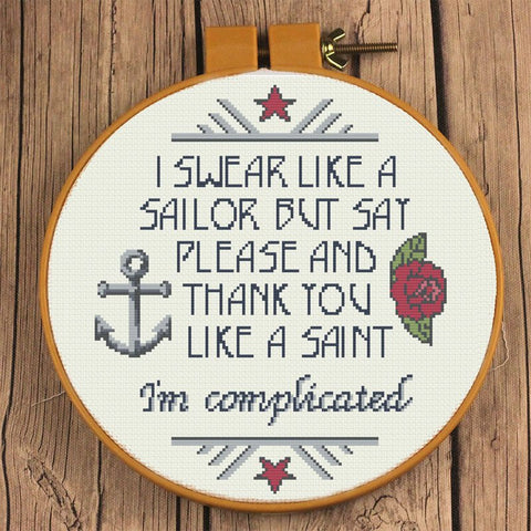 Swear like a sailor. Please and Thank you like a saint. I'm complicated Cross Stitch Pattern