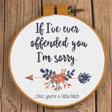 I'm sorry you're a little bitch Sarcastic Floral Cross Stitch Design