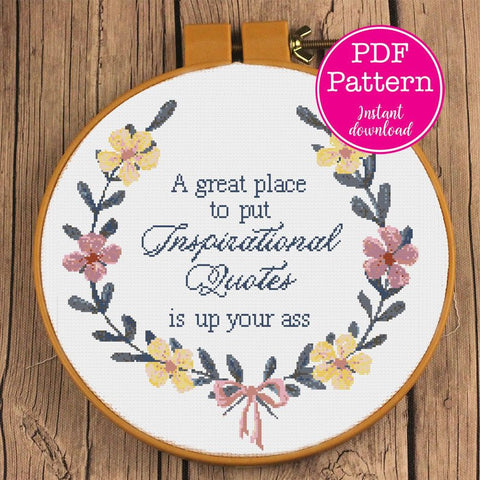 A great place to put Inspirational Quotes is up your ass Sarcastic Floral Cross Stitch Design