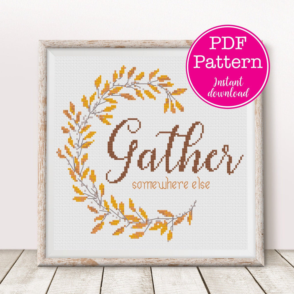 Gather Somewhere Else Sarcastic Thanksgiving Fall or Autumn Cross Stitch Pattern