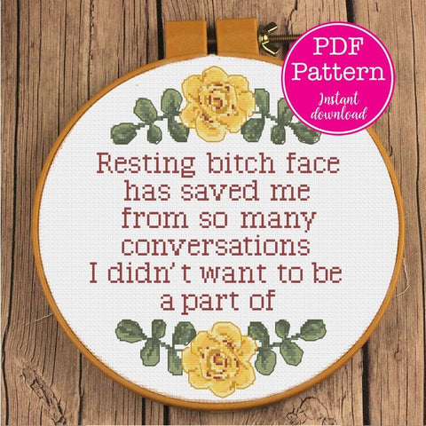 Resting Bitch Face has saved me from conversations I didn't want to be a part of Snarky Cross Stitch Pattern