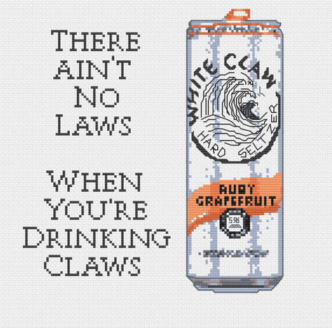 Ain't No Laws When I'm Drinking Claws Sarcastic Hard Seltzer Ruby Grapefruit Cross Stitch Pattern