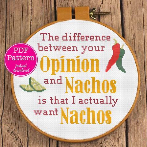 "Opinions & Nachos Cross Stitch Pattern: ""The difference been your opinion and nachos, is that i actually want nachos"" Sarcastic X-Stitch"