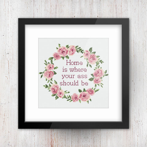 Home is where your ass should be Floral Wreath Sarcastic Cross Stitch Pattern