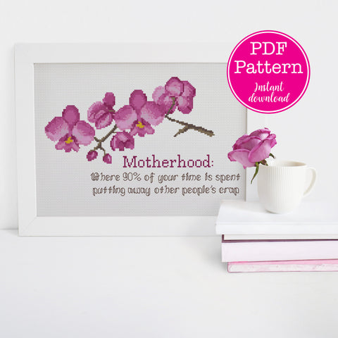 Motherhood: 'Where 90% of your time is spent picking up other people's crap' Floral Cross Stitch Sampler w/ Orchids